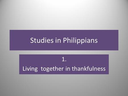 Studies in Philippians 1. Living together in thankfulness.