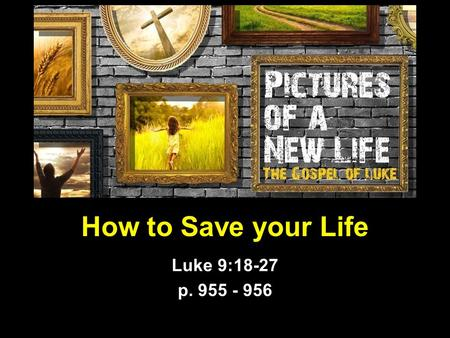 How to Save your Life Luke 9:18-27 p. 955 - 956. What it is NOT (I) Bearing a difficult situation with patience  Only people under a death sentences.