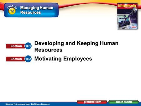 Managing Human Resources Glencoe Entrepreneurship: Building a Business Developing and Keeping Human Resources Motivating Employees 18.1 Section 18.2 Section.