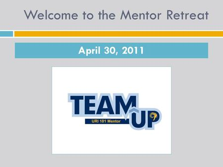 Welcome to the Mentor Retreat April 30, 2011. Lets break things down…  We hired 120 female mentors to only 40 male mentors!! Girls or Guys?... Come on.