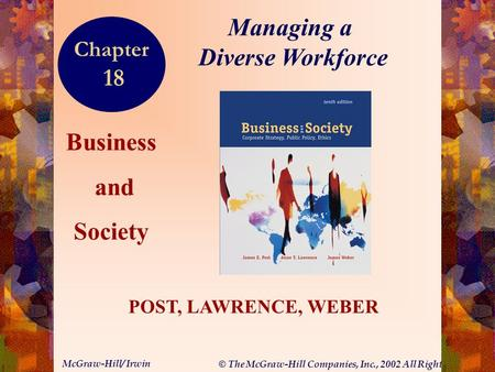 © The McGraw-Hill Companies, Inc., 2002 All Rights Reserved. McGraw-Hill/ Irwin 18-1 Business and Society POST, LAWRENCE, WEBER Managing a Diverse Workforce.
