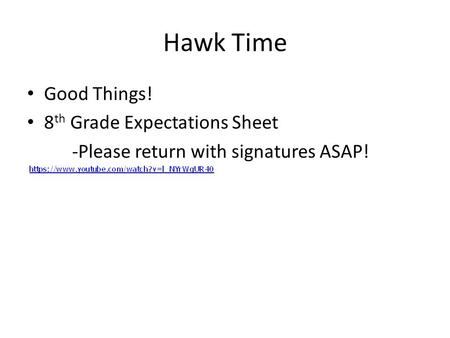 Hawk Time Good Things! 8 th Grade Expectations Sheet -Please return with signatures ASAP!