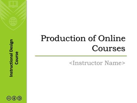 Instructional Design Course Production of Online Courses.