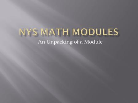 An Unpacking of a Module.  I can identify the components of the math modules  I can understand the content included in the math modules  I can identify.