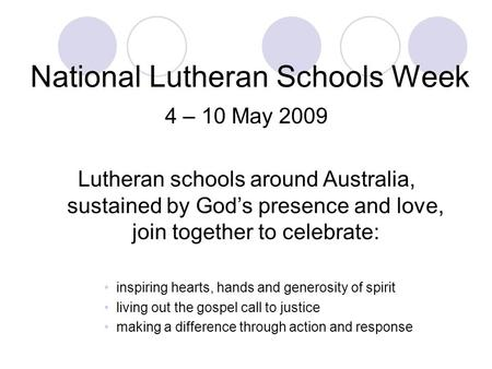 National Lutheran Schools Week 4 – 10 May 2009 Lutheran schools around Australia, sustained by God's presence and love, join together to celebrate: inspiring.
