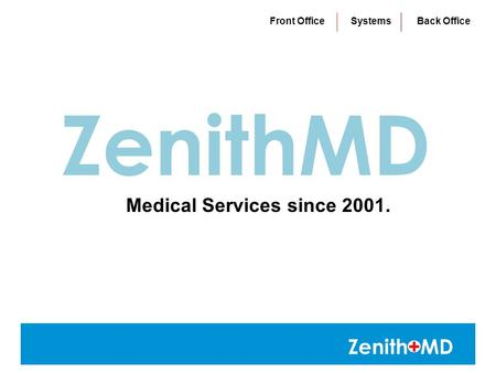 Zenith+MD ZenithMD Medical Services since 2001. Front Office Systems Back Office.