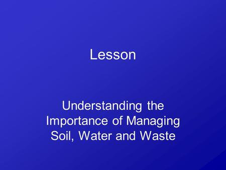 Lesson Understanding the Importance of Managing Soil, Water and Waste.