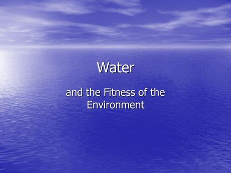 Water and the Fitness of the Environment. Polarity of Water Water is a polar molecule Water is a polar molecule Hydrogen of one H 2 O is attracted to.