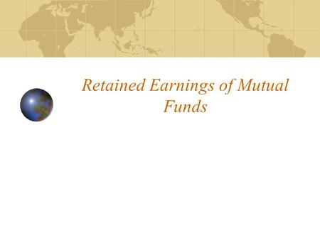 Retained Earnings of Mutual Funds. Current treatment Direct foreign investment, insurance and pension funds: cases where imputation is made for retained.