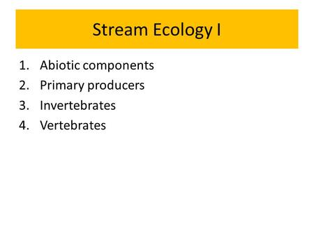 Stream Ecology I Abiotic components Primary producers Invertebrates