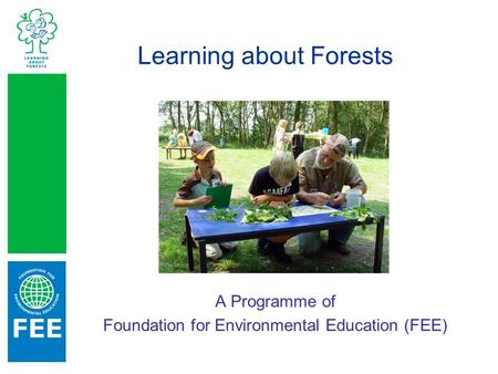 Learning about Forests A Programme of Foundation for Environmental Education (FEE)