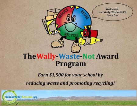 TheWally-Waste-Not Award Program Earn $1,500 for your school by reducing waste and promoting recycling!