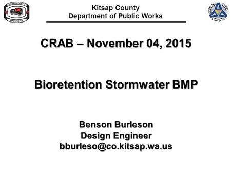 Kitsap County Department of Public Works CRAB – November 04, 2015 Bioretention Stormwater BMP Benson Burleson Design Engineer