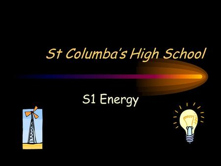 St Columba's High School S1 Energy. Chemical, kinetic and potential are some forms of energy. What are the other four forms of energy? 1.Stored, heat,