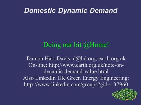 Domestic Dynamic Demand Doing our Damon Hart-Davis, earth.org.uk On-line:  dynamic-demand-value.html.