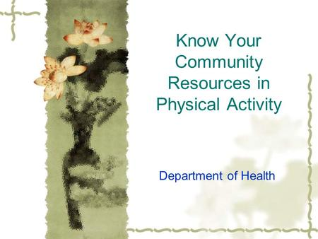 Know Your Community Resources in Physical Activity Department of Health.