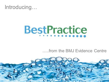 Introducing… …..from the BMJ Evidence Centre. BestPractice is a new concept for health information delivered at the point-of-care Diagnosis PrognosisTreatmentPrevention.