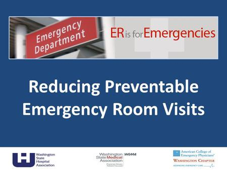 Reducing Preventable Emergency Room Visits 1. An Opportunity Redirecting care to the most appropriate setting protects patient safety and ensures payment.