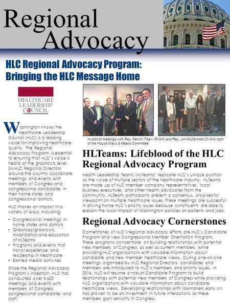 Regional Advocacy HLC Regional Advocacy Program: Bringing the HLC Message Home In-district meetings with Rep. Patrick Tiberi (R-OH) and Rep. Jim McDermott.