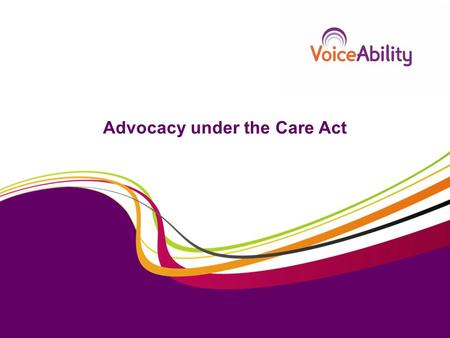 Advocacy under the Care Act. Supporting a person's involvement Assessments Care and / or support planning Care reviews Safeguarding enquiries Safeguarding.