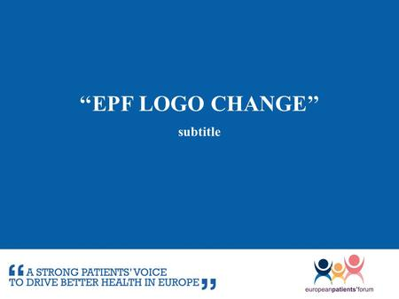 "''EPF LOGO CHANGE'' subtitle. LOGO Current logo subtitle EPF owns a logo but does not ""boast"" it No highlight neither automatic use of EPF's identity."