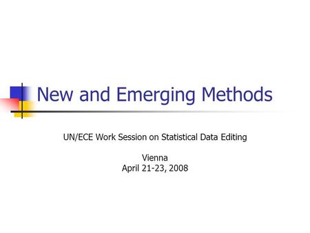New and Emerging Methods UN/ECE Work Session on Statistical Data Editing Vienna April 21-23, 2008.