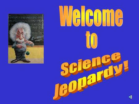 Jeopardy 5 10 15 20 25 5 10 15 20 25 Useful Resources 5 10 15 20 25 Earth's Processes Forces of Change 5 10 15 20 25 Changing Earth Click anywhere on.