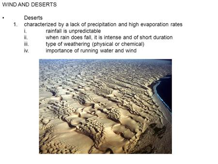 WIND AND DESERTS Deserts 1.characterized by a lack of precipitation and high evaporation rates i.rainfall is unpredictable ii.when rain does fall, it is.