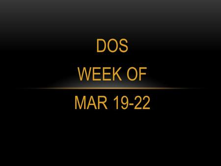 DOS WEEK OF MAR 19-22. DOS TUESDAY 1.Breaking rock into silt and other tiny pieces is known as ________________. Erosion Weathering Deposition Mass movement.