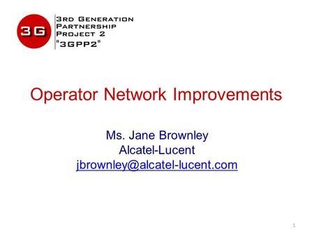 Operator Network Improvements 1 Ms. Jane Brownley Alcatel-Lucent
