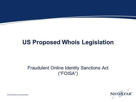 "Confidential and proprietary US Proposed Whois Legislation Fraudulent Online Identity Sanctions Act (""FOISA"")"