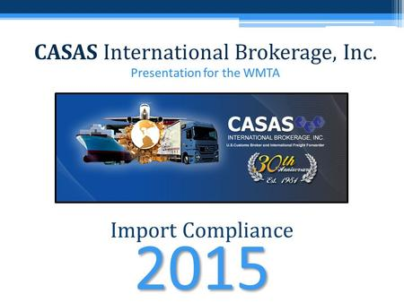 CASAS International Brokerage, Inc. Presentation for the WMTA Import Compliance 2015.