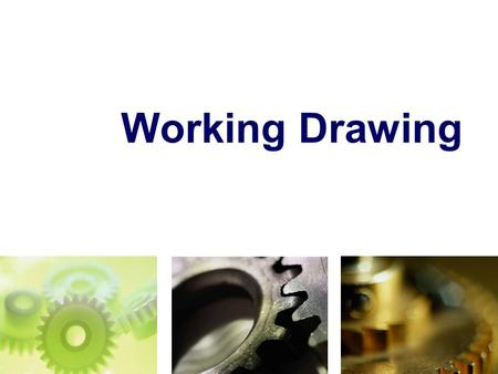 Working Drawing. TOPICS Introduction Detail drawing Assembly drawing Assembly section Dimensioning.