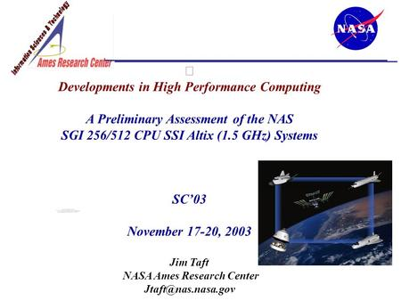 Developments in High Performance Computing A Preliminary Assessment of the NAS SGI 256/512 CPU SSI Altix (1.5 GHz) Systems SC'03 November 17-20, 2003 Jim.