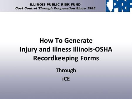 How To Generate Injury and Illness Illinois-OSHA Recordkeeping Forms Through iCE.