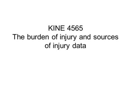 KINE 4565 The burden of injury and sources of injury data.