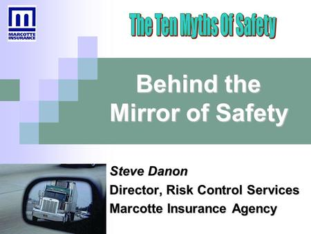 Behind the Mirror of Safety Steve Danon Director, Risk Control Services Marcotte Insurance Agency.