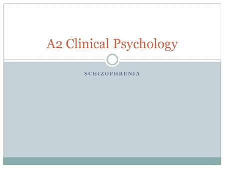 SCHIZOPHRENIA A2 Clinical Psychology. Lesson aims To identify symptoms of Schizophrenia in case studies To check through how diagnoses can help reduce.