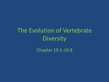 The Evolution of Vertebrate Diversity Chapter 19.1-19.8.