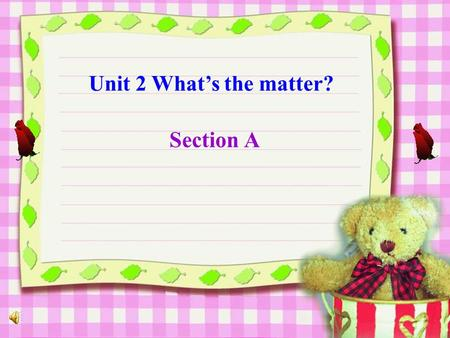 Unit 2 What's the matter? Section A head eye hand neck leg foot (feet) mouth arm stomach nose tooth (teeth) ear.
