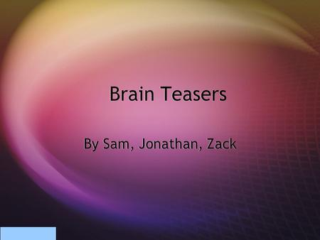 Brain Teasers By Sam, Jonathan, Zack Paradoxes Paradox- a type of brain teasers that are impossible. They can be a in a picture or in word form. Word.