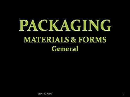 1CSP TRG AIDS. 2 SCOPE PACKAGING MATERIALS PACKAGING FORMS SIGNIFICANCE OF PACK FORMS.