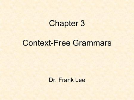 Chapter 3 Context-Free Grammars Dr. Frank Lee. 3.1 CFG Definition The next phase of compilation after lexical analysis is syntax analysis. This phase.