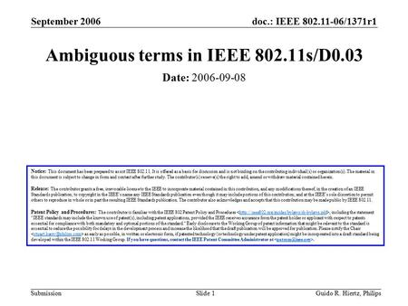 Doc.: IEEE 802.11-06/1371r1 Submission September 2006 Guido R. Hiertz, PhilipsSlide 1 Ambiguous terms in IEEE 802.11s/D0.03 Notice: This document has been.