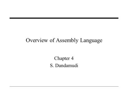 Overview of Assembly Language Chapter 4 S. Dandamudi.