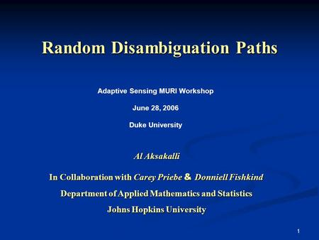1 Random Disambiguation Paths Al Aksakalli In Collaboration with Carey Priebe & Donniell Fishkind Department of Applied Mathematics and Statistics Johns.