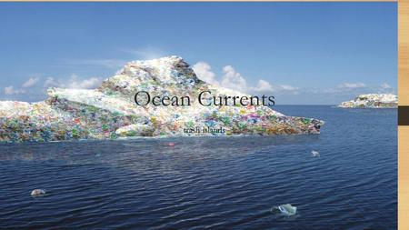 Ocean Currents trash islands. Surface currents generated by wind due to friction related to the circulation of the atmosphere.