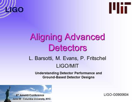 Aligning Advanced Detectors L. Barsotti, M. Evans, P. Fritschel LIGO/MIT Understanding Detector Performance and Ground-Based Detector Designs LIGO-G0900604.