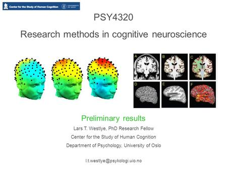 PSY4320 Research methods in cognitive neuroscience Preliminary results Lars T. Westlye, PhD Research Fellow Center for the Study of Human Cognition Department.