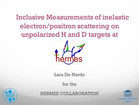 Inclusive Measurements of inelastic electron/positron scattering on unpolarized H and D targets at Lara De Nardo for the HERMES COLLABORATION.
